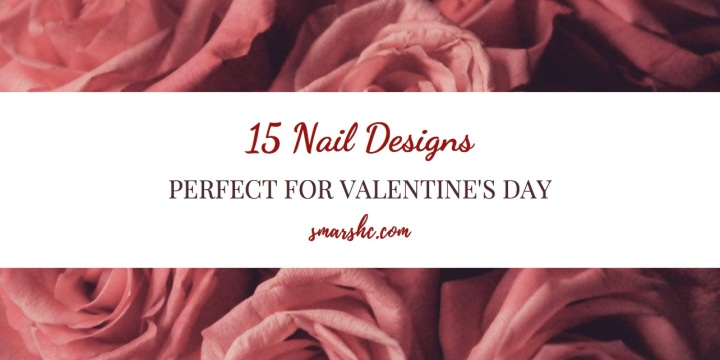 15 Nail Ideas Perfect for Valentine'sDay